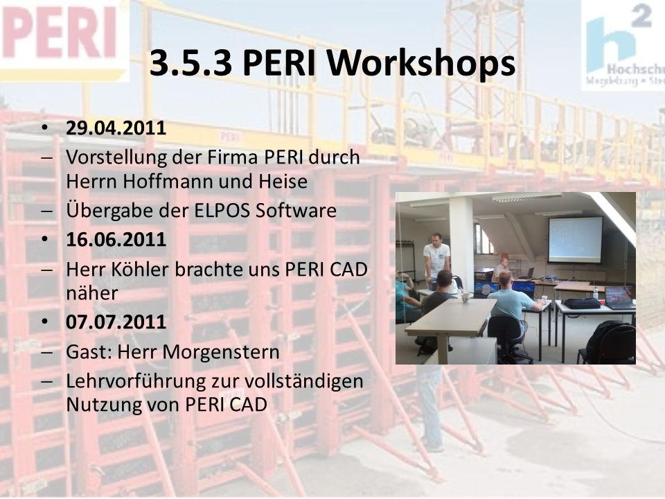 3.5.3 PERI Workshops 29.04.2011. Vorstellung der Firma PERI durch Herrn Hoffmann und Heise. Übergabe der ELPOS Software.