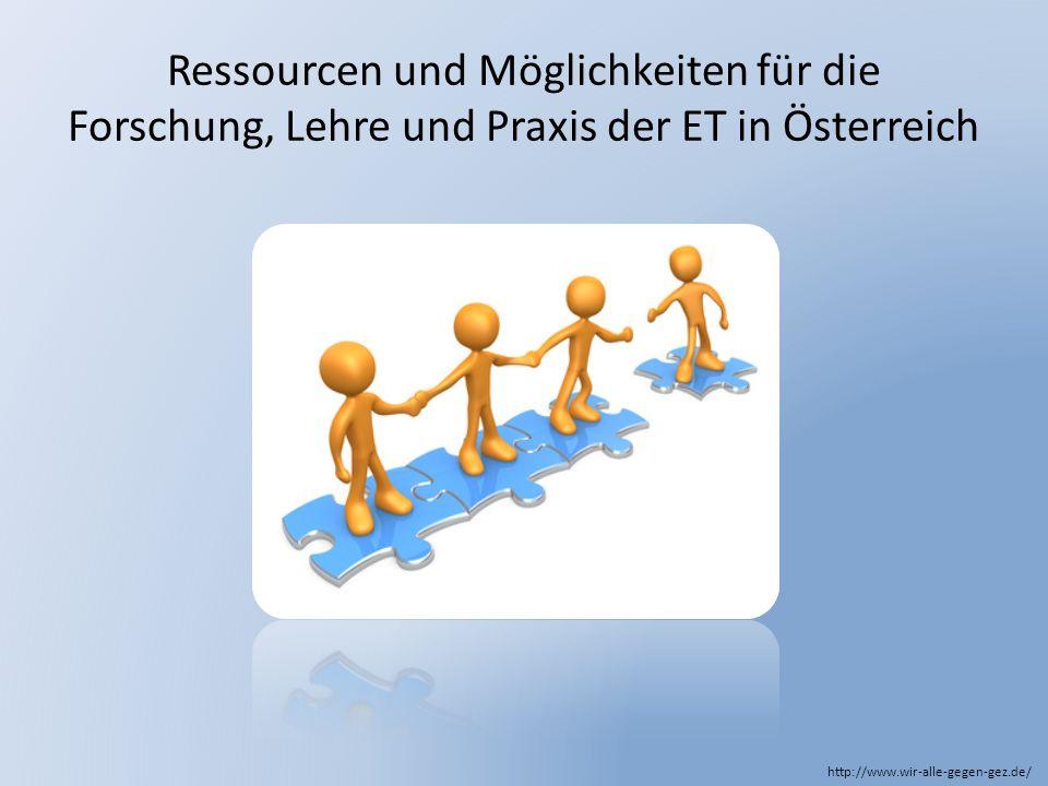 Ressourcen und Möglichkeiten für die Forschung, Lehre und Praxis der ET in Österreich