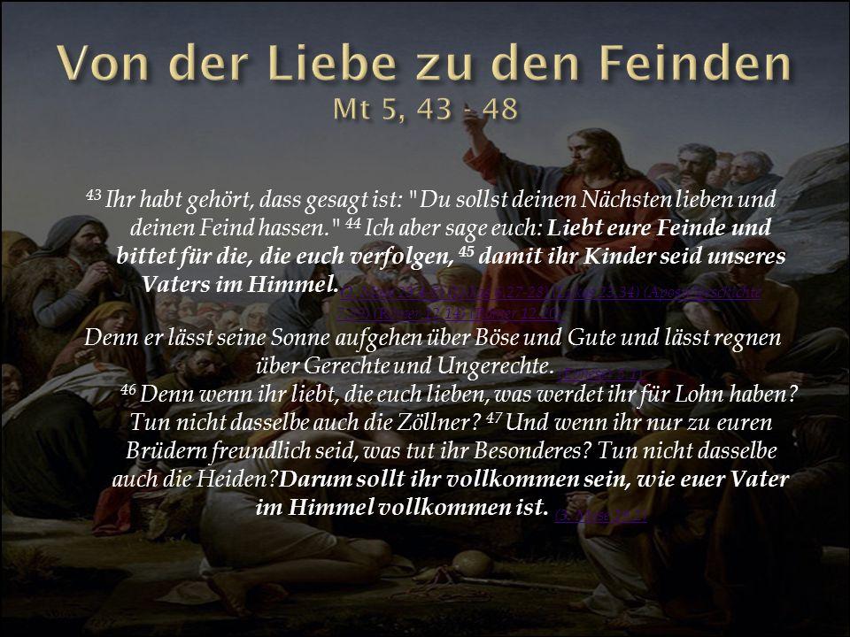 Von der Liebe zu den Feinden Mt 5, 43 - 48