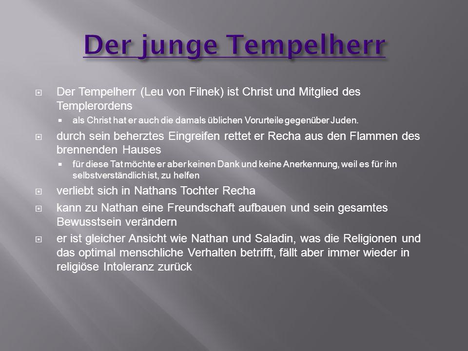 Der junge Tempelherr Der Tempelherr (Leu von Filnek) ist Christ und Mitglied des Templerordens.