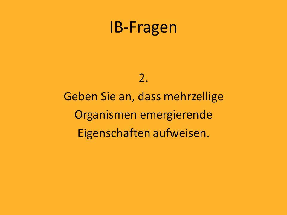 IB-Fragen 2. Geben Sie an, dass mehrzellige Organismen emergierende Eigenschaften aufweisen.