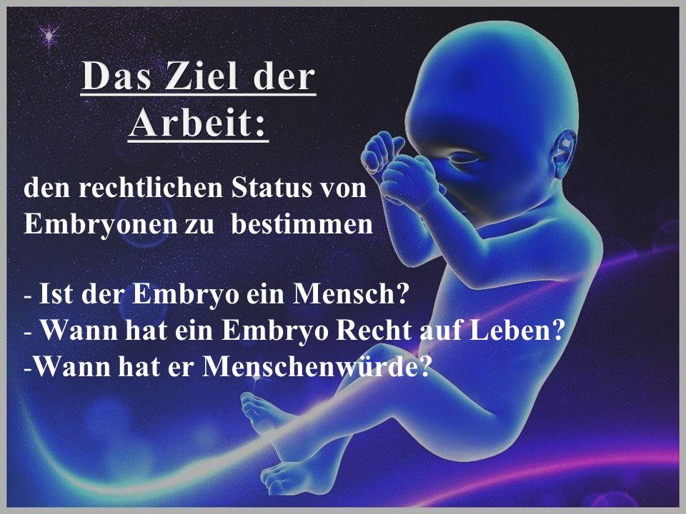 Das Ziel der Arbeit: den rechtlichen Status von Embryonen zu bestimmen