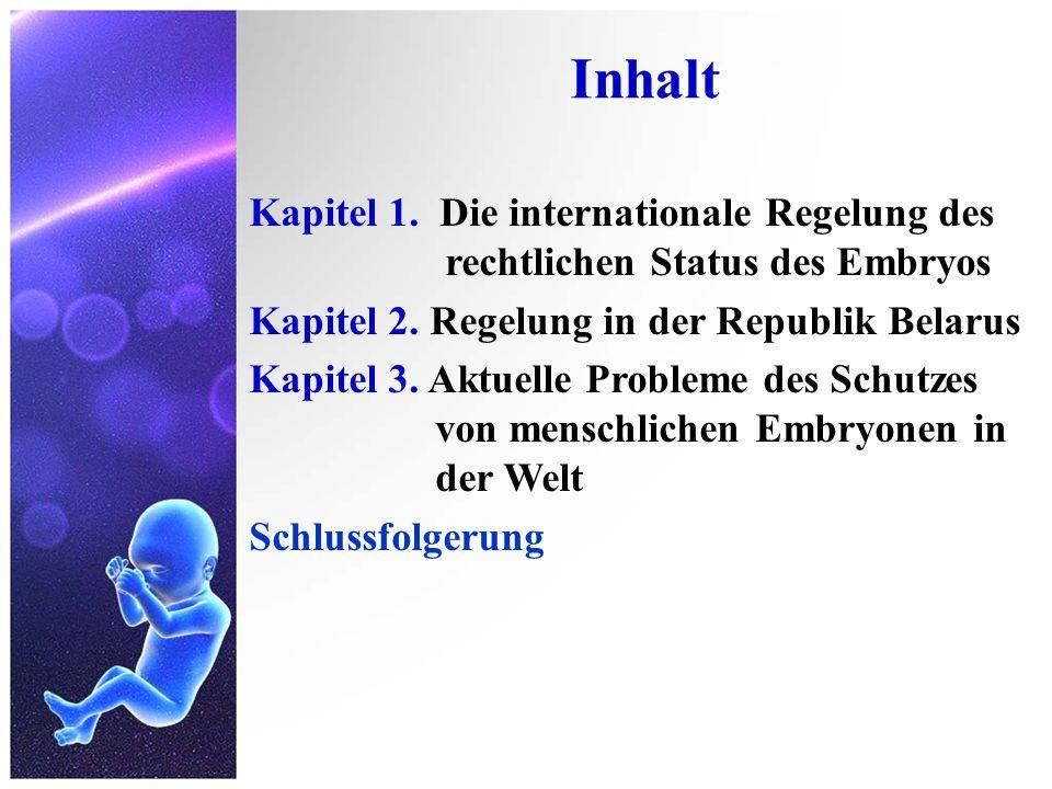 Inhalt Kapitel 1. Die internationale Regelung des rechtlichen Status des Embryos. Kapitel 2. Regelung in der Republik Belarus.
