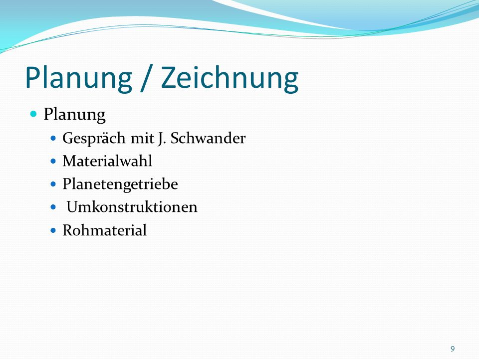 Planung / Zeichnung Planung Gespräch mit J. Schwander Materialwahl