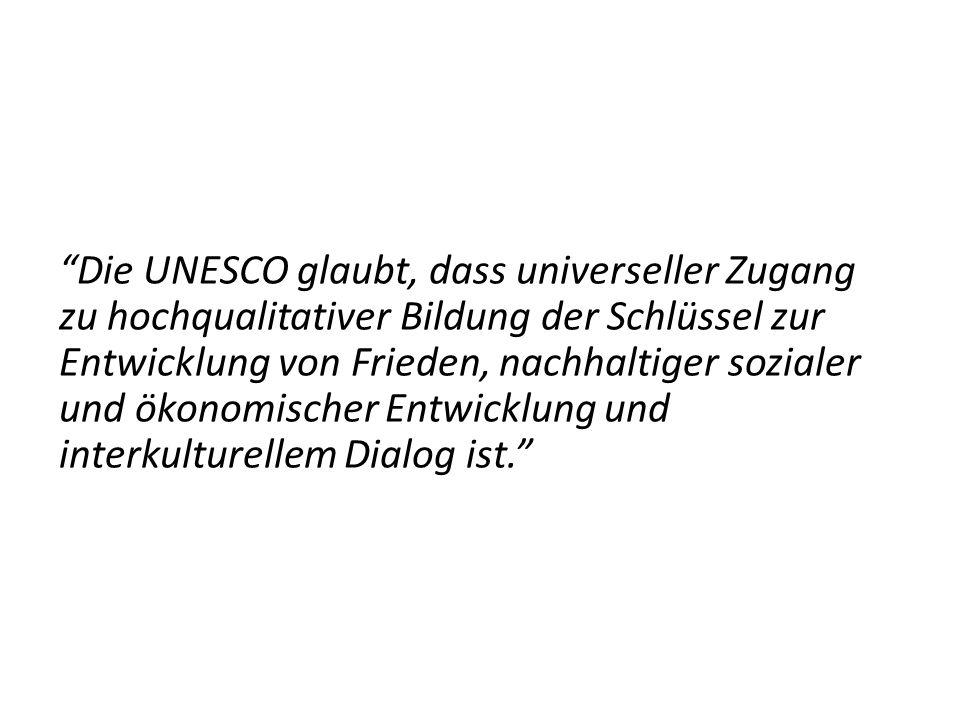 Die UNESCO glaubt, dass universeller Zugang zu hochqualitativer Bildung der Schlüssel zur Entwicklung von Frieden, nachhaltiger sozialer und ökonomischer Entwicklung und interkulturellem Dialog ist.