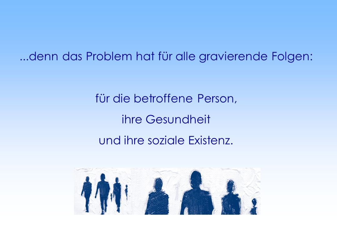 ...denn das Problem hat für alle gravierende Folgen: