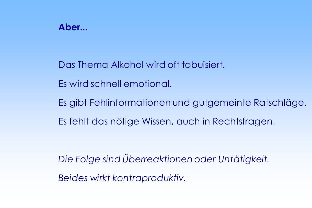Aber... Das Thema Alkohol wird oft tabuisiert. Es wird schnell emotional. Es gibt Fehlinformationen und gutgemeinte Ratschläge.