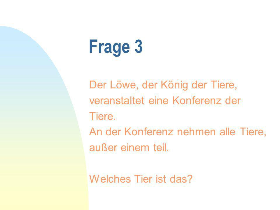 Frage 3 Der Löwe, der König der Tiere, veranstaltet eine Konferenz der