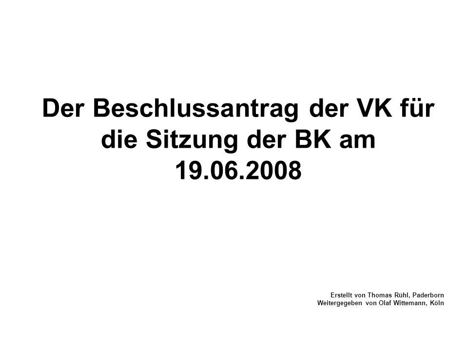 Der Beschlussantrag der VK für die Sitzung der BK am 19.06.2008