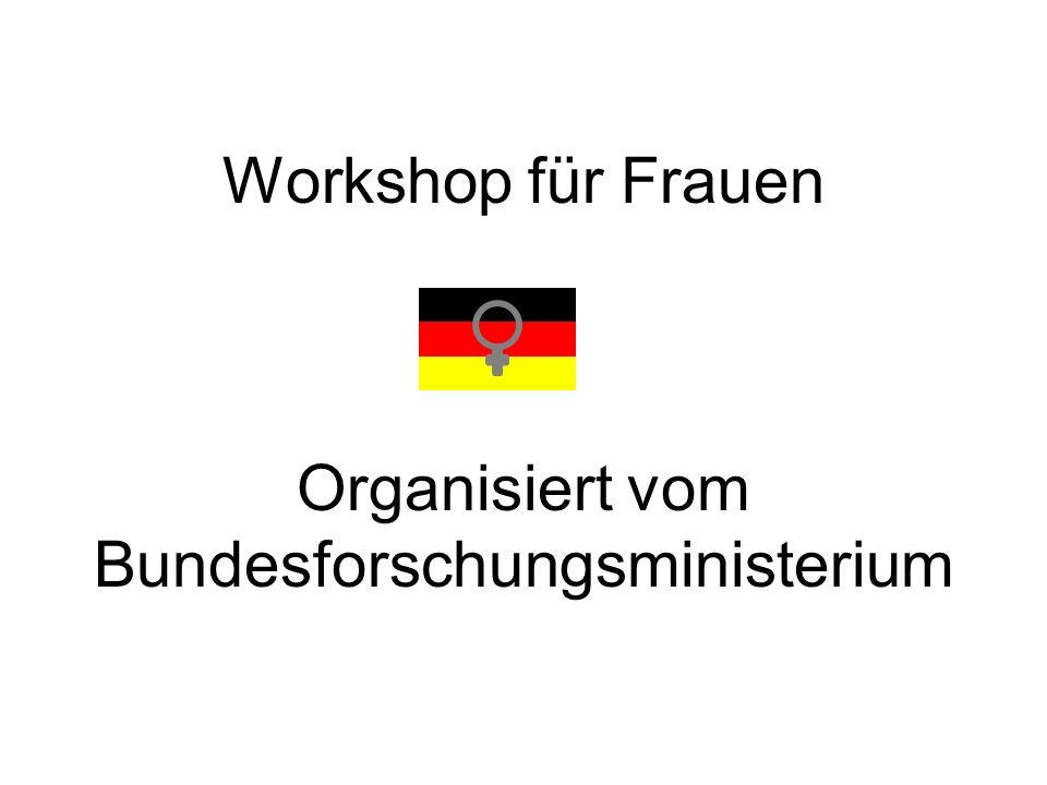 Workshop für Frauen Organisiert vom Bundesforschungsministerium