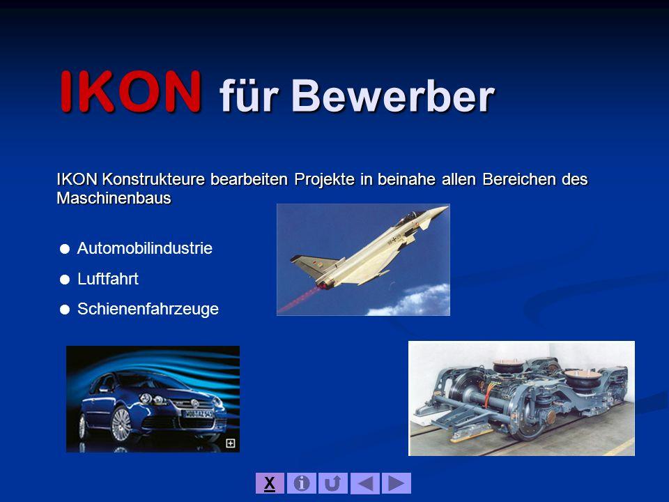IKON für Bewerber IKON Konstrukteure bearbeiten Projekte in beinahe allen Bereichen des Maschinenbaus.