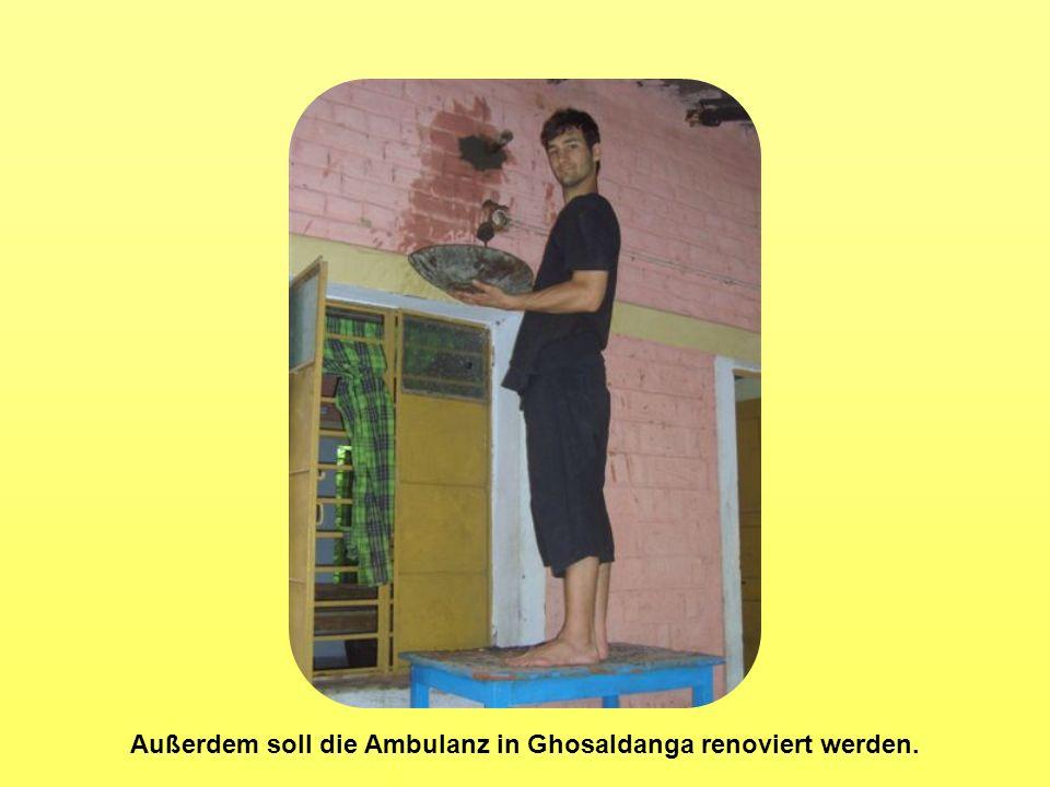 Außerdem soll die Ambulanz in Ghosaldanga renoviert werden.