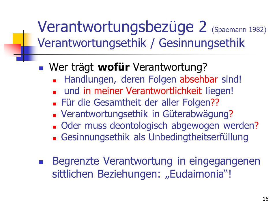 Verantwortungsbezüge 2 (Spaemann 1982) Verantwortungsethik / Gesinnungsethik