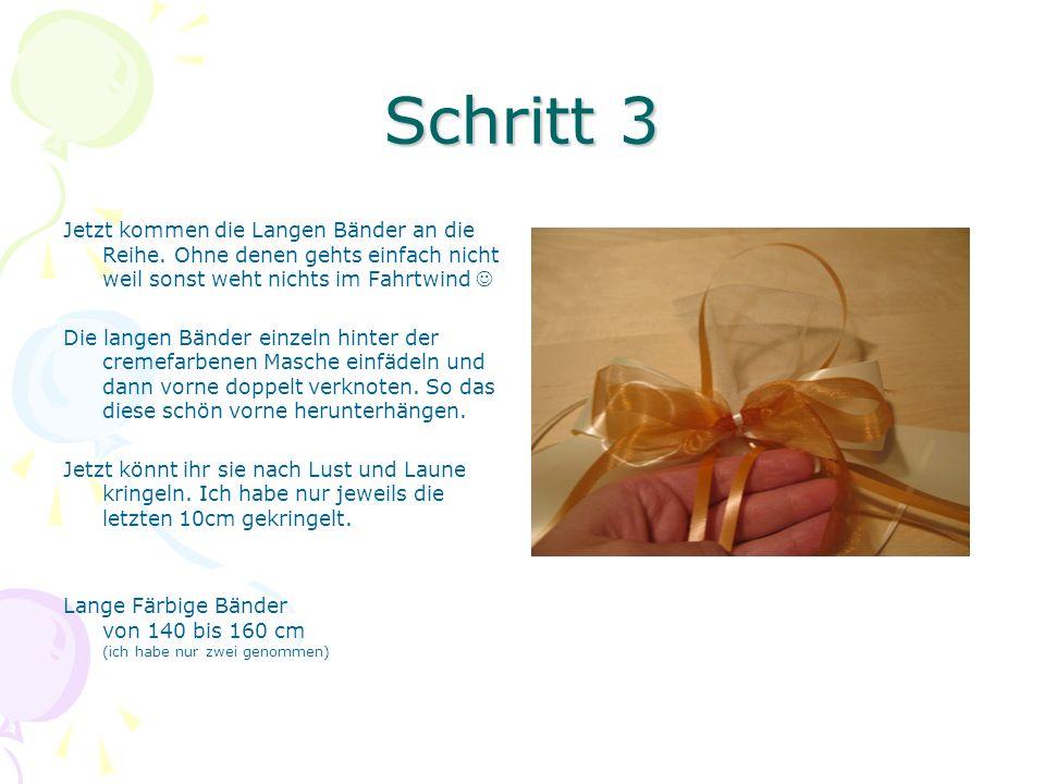 Schritt 3 Jetzt kommen die Langen Bänder an die Reihe. Ohne denen gehts einfach nicht weil sonst weht nichts im Fahrtwind 