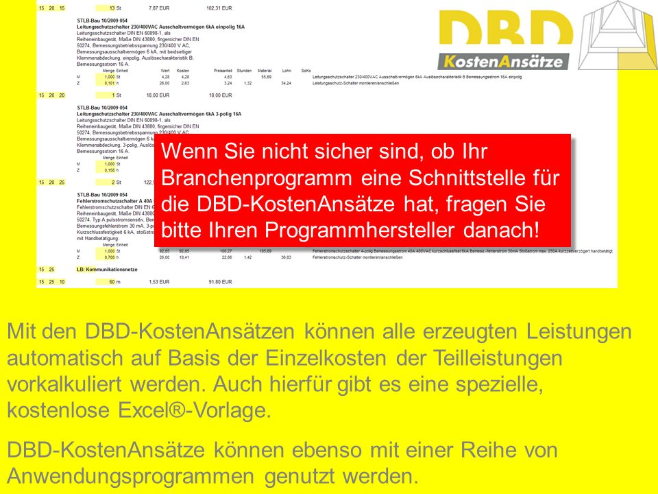 Wenn Sie nicht sicher sind, ob Ihr Branchenprogramm eine Schnittstelle für die DBD-KostenAnsätze hat, fragen Sie bitte Ihren Programmhersteller danach!