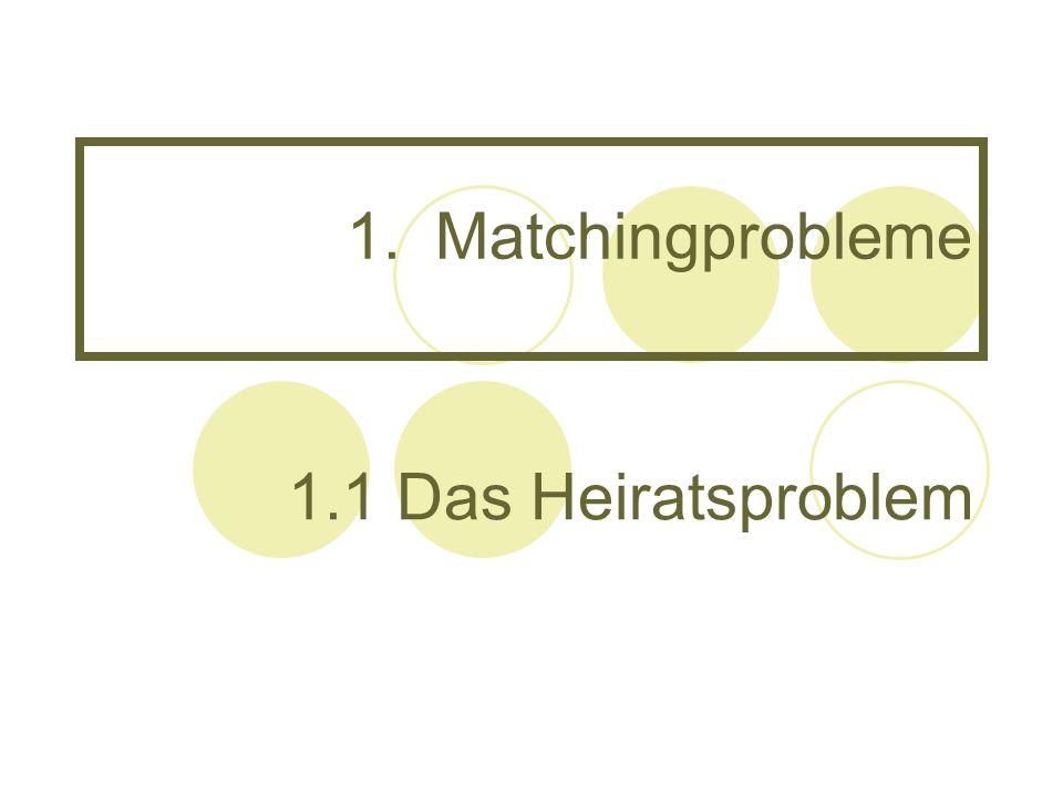 Matchingprobleme 1.1 Das Heiratsproblem