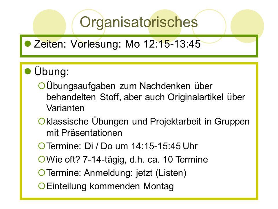 Organisatorisches Zeiten: Vorlesung: Mo 12:15-13:45 Übung: