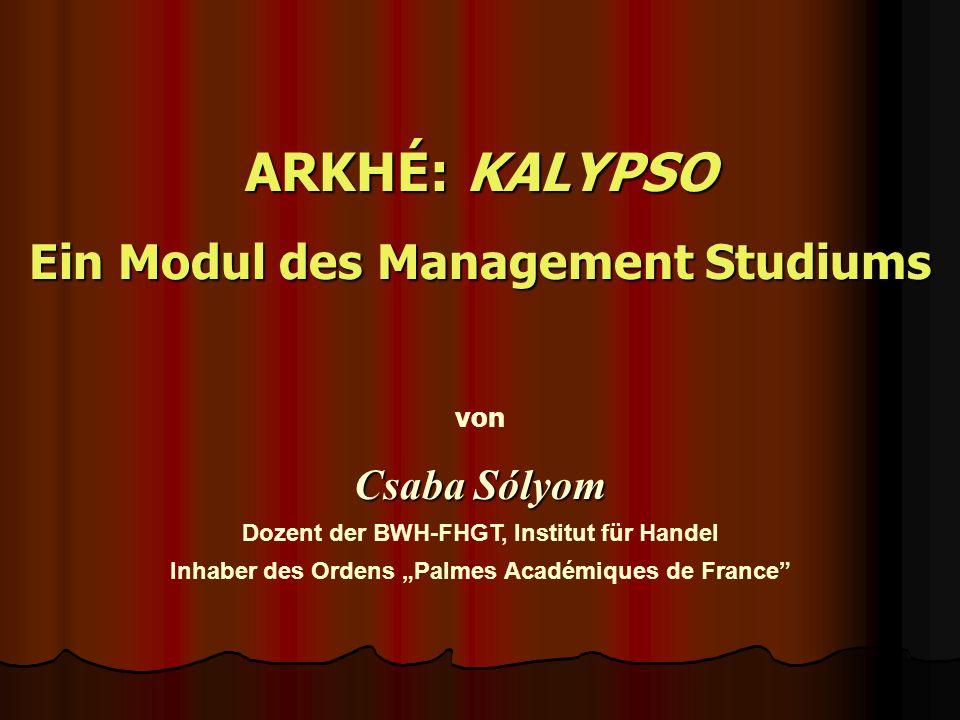 ARKHÉ: KALYPSO Ein Modul des Management Studiums Csaba Sólyom von