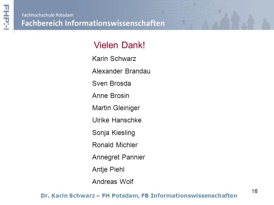 Vielen Dank! Karin Schwarz Alexander Brandau Sven Brosda Anne Brosin