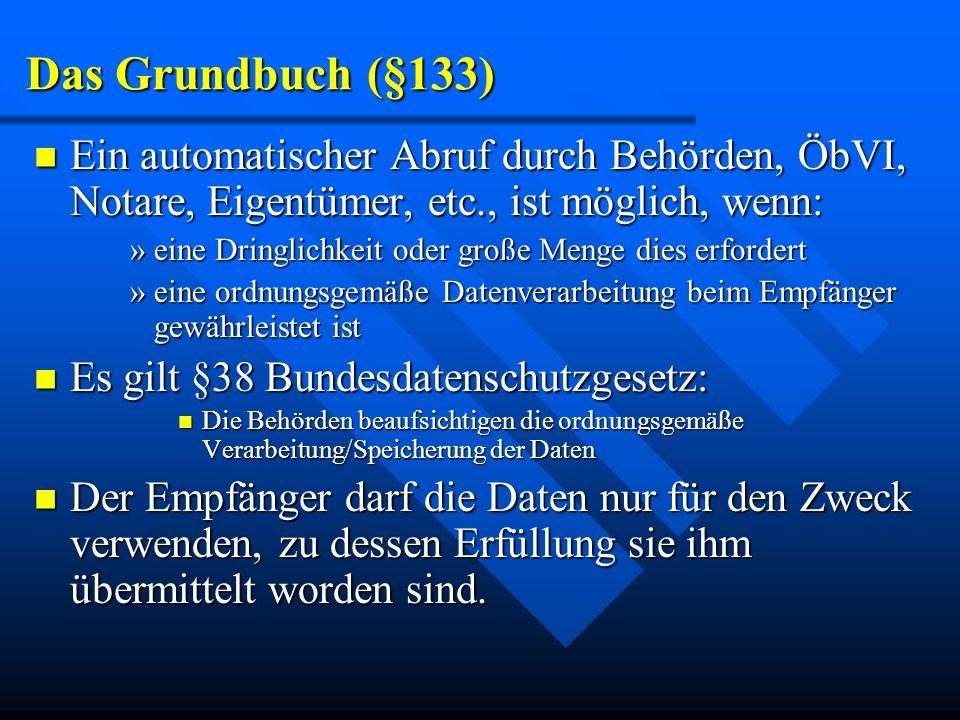 Das Grundbuch (§133) Ein automatischer Abruf durch Behörden, ÖbVI, Notare, Eigentümer, etc., ist möglich, wenn: