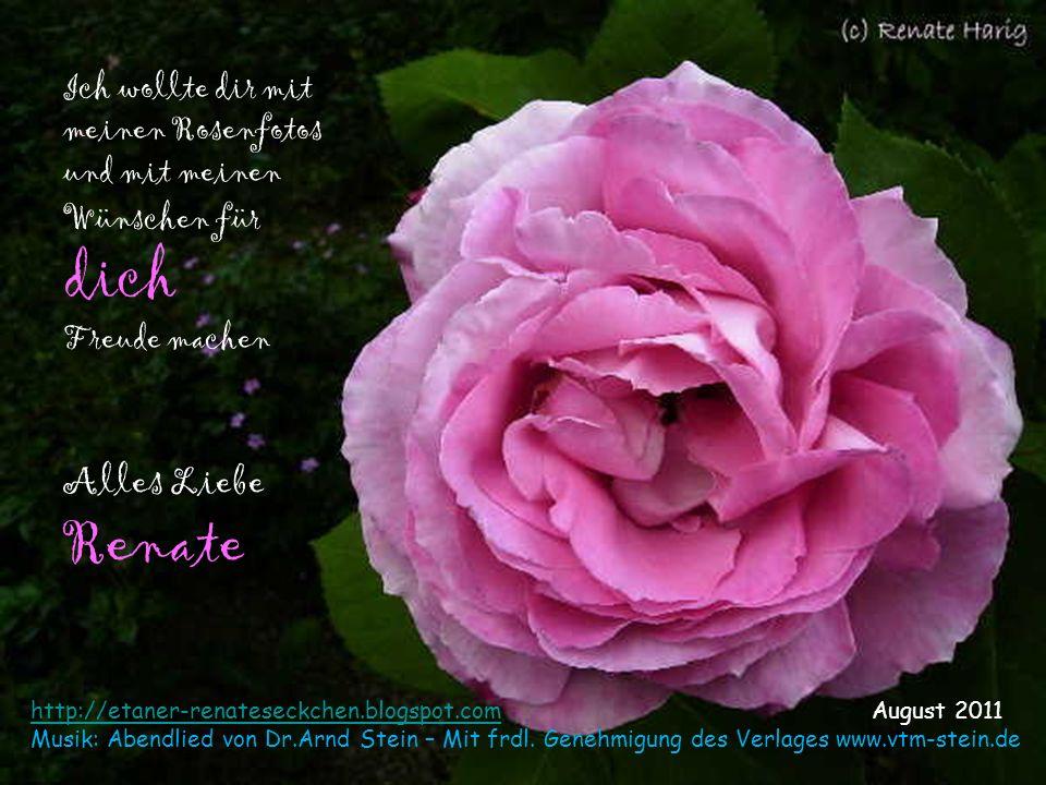 Ich wollte dir mit meinen Rosenfotos und mit meinen Wünschen für dich Freude machen Alles Liebe Renate
