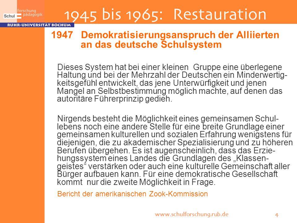 1945 bis 1965: Restauration Demokratisierungsanspruch der Alliierten an das deutsche Schulsystem.