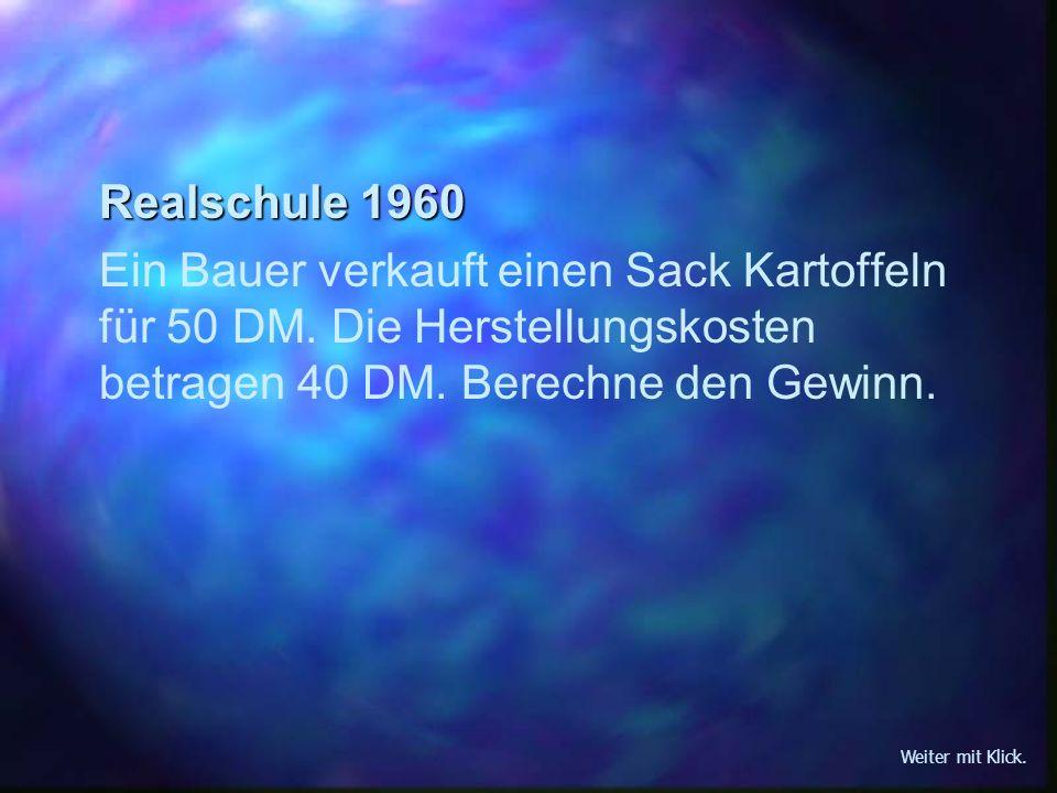 Realschule 1960 Ein Bauer verkauft einen Sack Kartoffeln für 50 DM. Die Herstellungskosten betragen 40 DM. Berechne den Gewinn.
