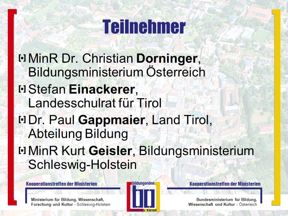 Teilnehmer MinR Dr. Christian Dorninger, Bildungsministerium Österreich. Stefan Einackerer, Landesschulrat für Tirol.