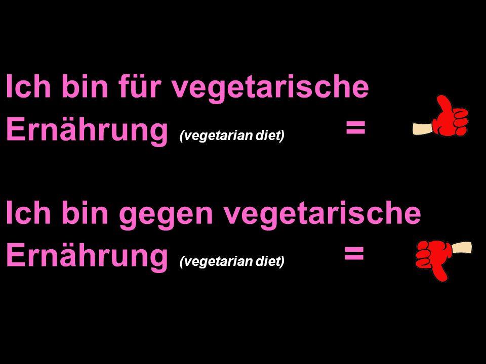 Ich bin für vegetarische Ernährung (vegetarian diet)