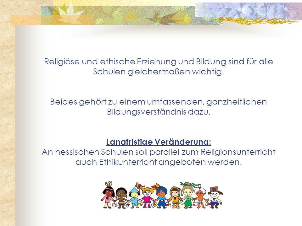 Religiöse und ethische Erziehung und Bildung sind für alle Schulen gleichermaßen wichtig.