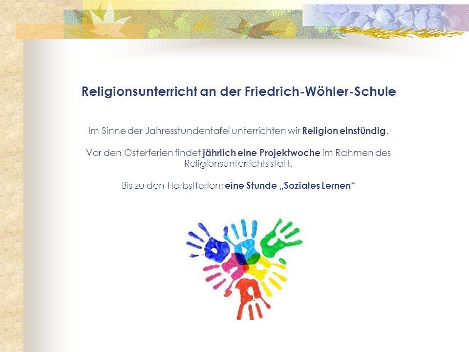 Religionsunterricht an der Friedrich-Wöhler-Schule Im Sinne der Jahresstundentafel unterrichten wir Religion einstündig.