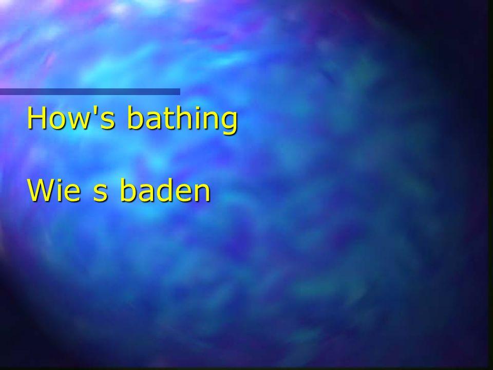 How s bathing Wie s baden
