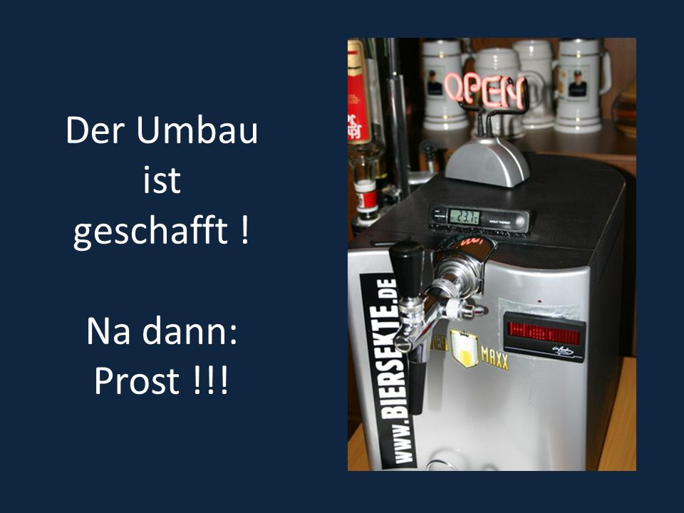 Der Umbau ist geschafft ! Na dann: Prost !!!