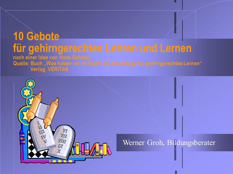 """10 Gebote für gehirngerechtes Lehren und Lernen nach einer Idee von Hans Schachl Quelle: Buch """"Was haben wir im Kopf Die Grundlage für gehirngerechtes Lernen Verlag. VERITAS"""