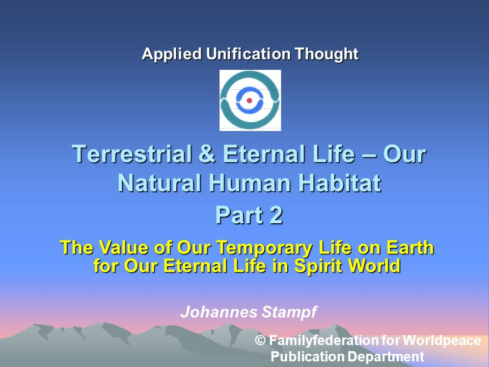 Terrestrial & Eternal Life – Our Natural Human Habitat Part 2