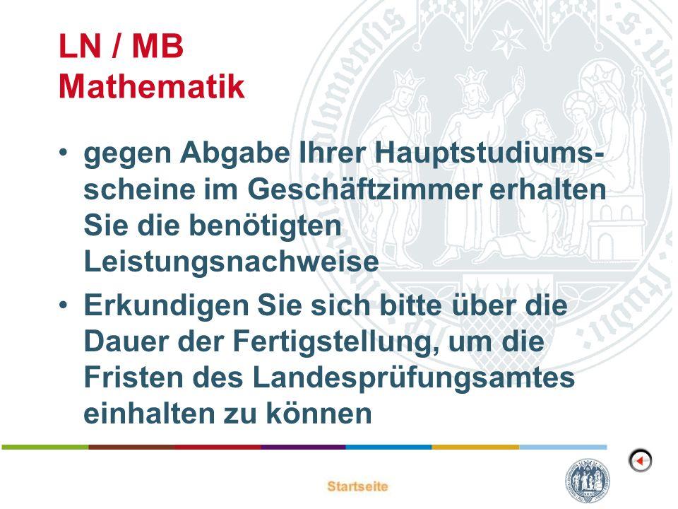 LN / MB Mathematik gegen Abgabe Ihrer Hauptstudiums-scheine im Geschäftzimmer erhalten Sie die benötigten Leistungsnachweise.
