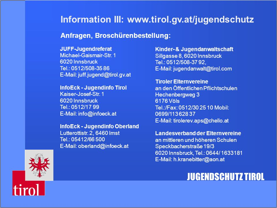 Information III: www.tirol.gv.at/jugendschutz