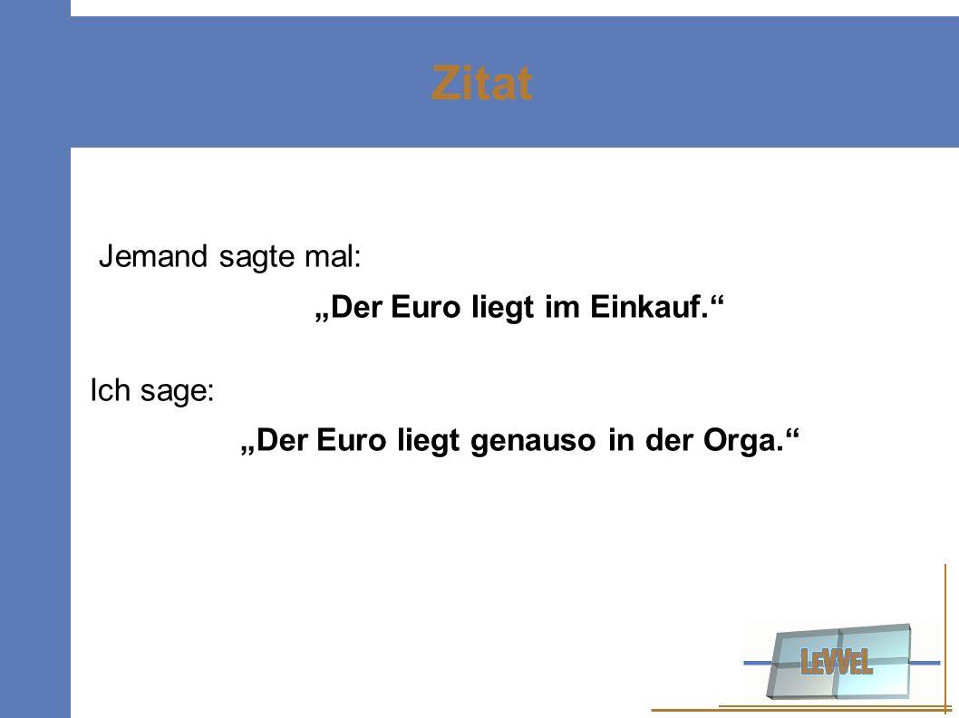 """""""Der Euro liegt im Einkauf. """"Der Euro liegt genauso in der Orga."""