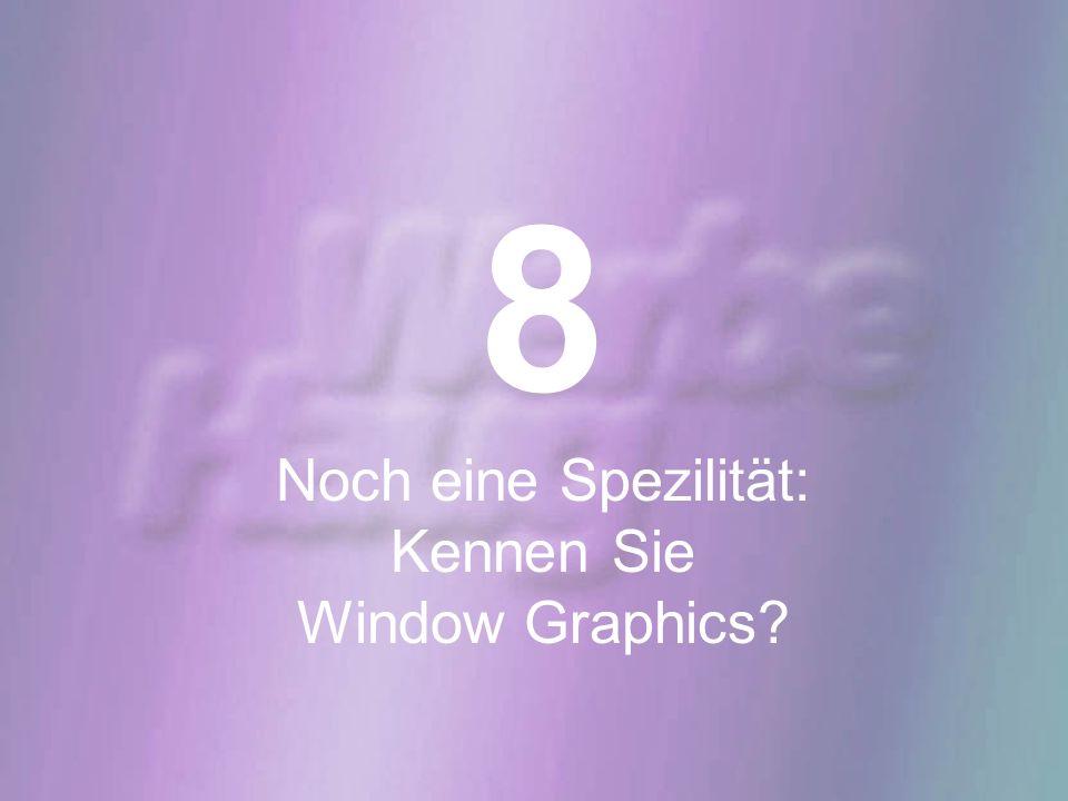 8 Noch eine Spezilität: Kennen Sie Window Graphics