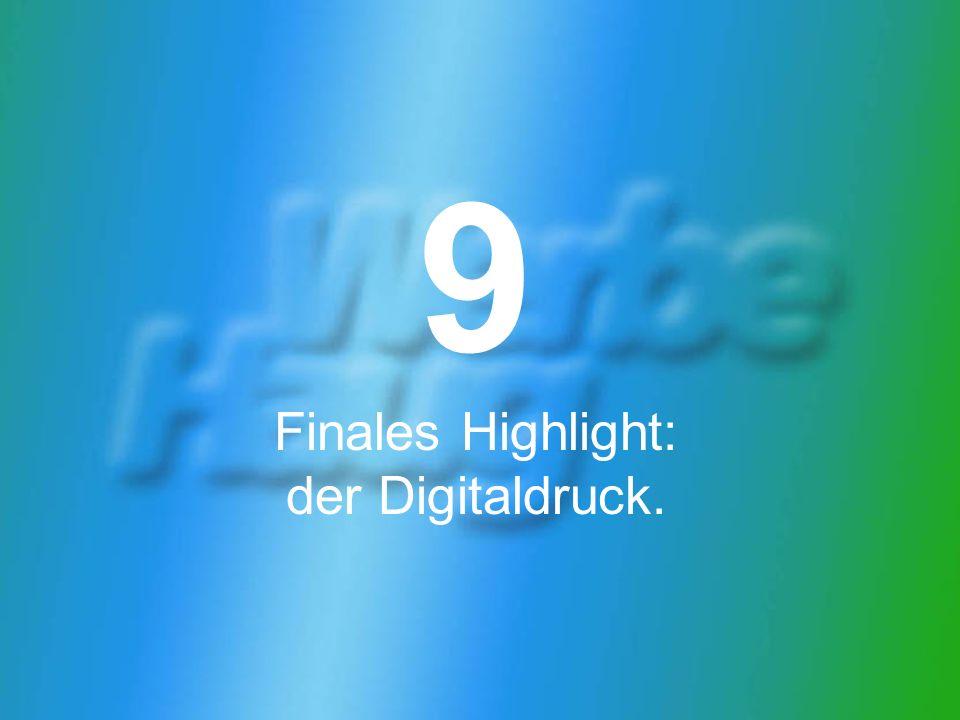 9 Finales Highlight: der Digitaldruck.