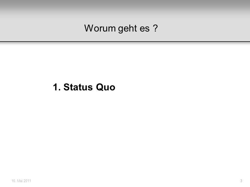 Worum geht es 1. Status Quo 16. Mai 2011