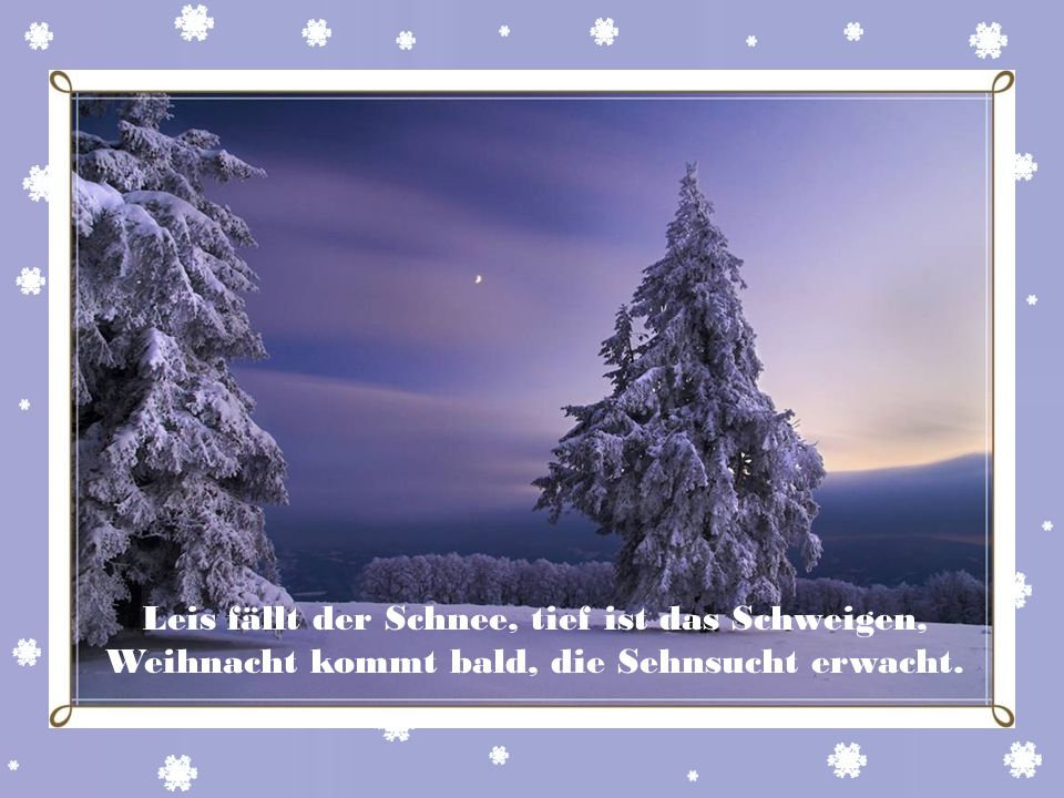 Leis fällt der Schnee, tief ist das Schweigen,