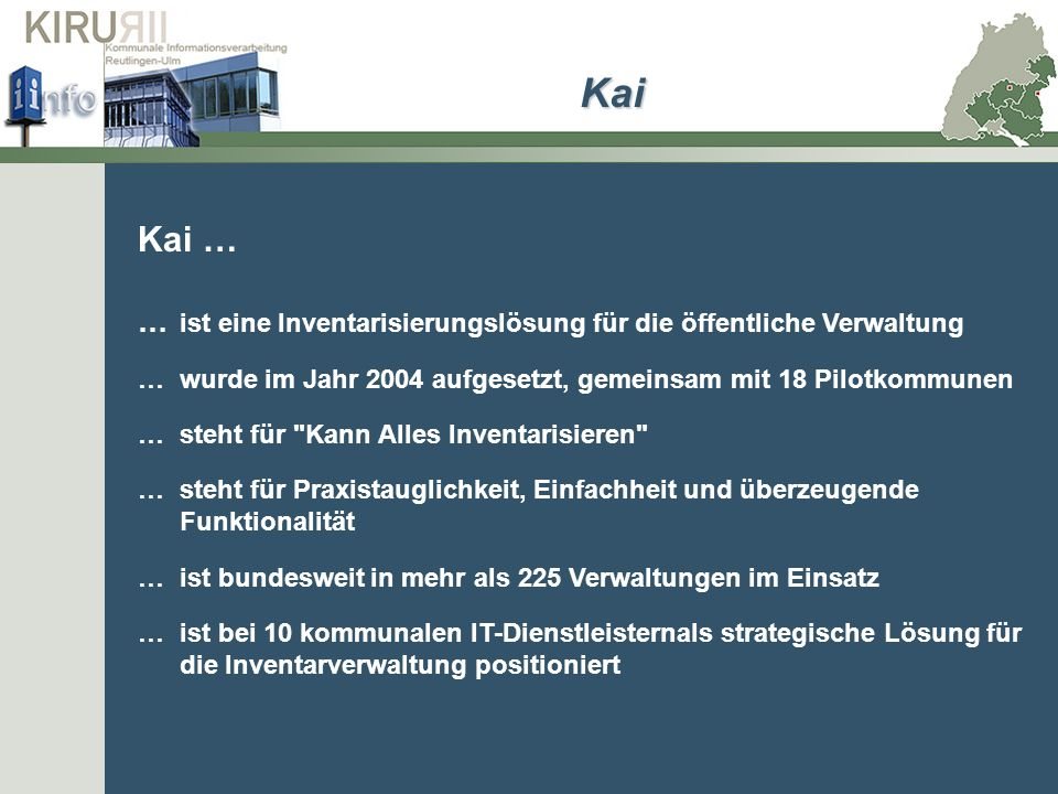 Kai Kai … … ist eine Inventarisierungslösung für die öffentliche Verwaltung. … wurde im Jahr 2004 aufgesetzt, gemeinsam mit 18 Pilotkommunen.
