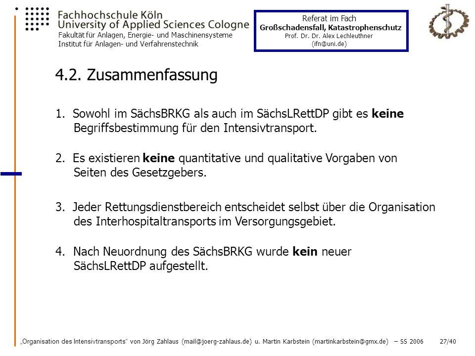 4.2. Zusammenfassung 1. Sowohl im SächsBRKG als auch im SächsLRettDP gibt es keine. Begriffsbestimmung für den Intensivtransport.