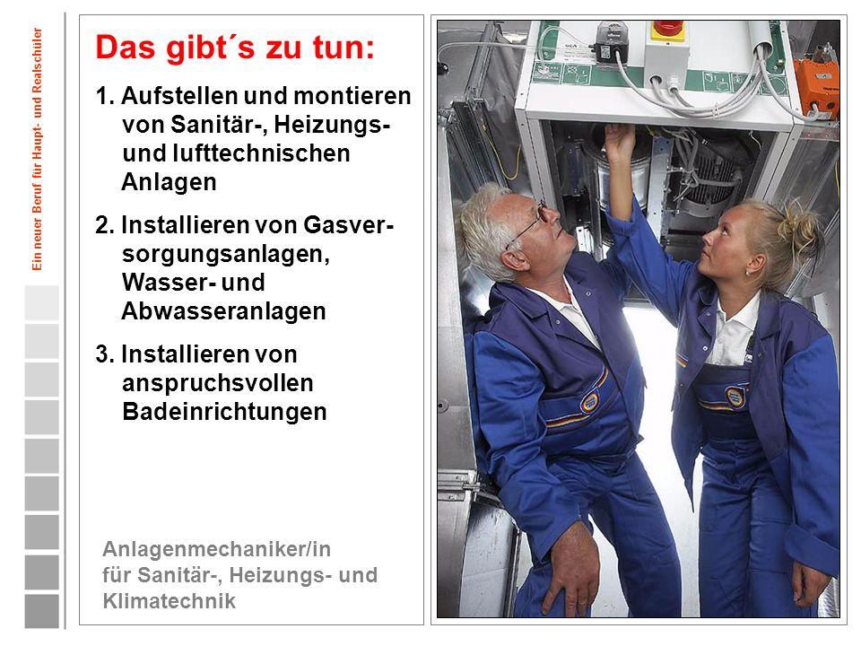 Das gibt´s zu tun: 1. Aufstellen und montieren von Sanitär-, Heizungs- und lufttechnischen Anlagen.