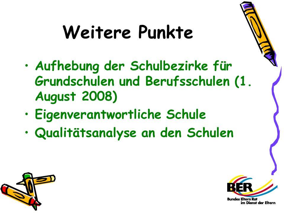 Weitere Punkte Aufhebung der Schulbezirke für Grundschulen und Berufsschulen (1. August 2008) Eigenverantwortliche Schule.