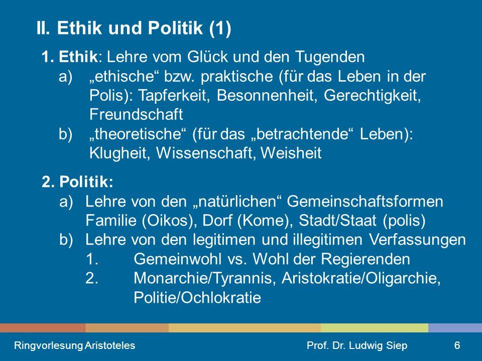 II. Ethik und Politik (1) 1. Ethik: Lehre vom Glück und den Tugenden
