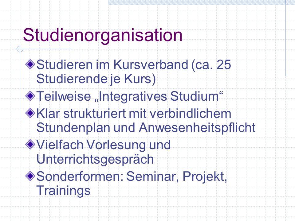"Studienorganisation Studieren im Kursverband (ca. 25 Studierende je Kurs) Teilweise ""Integratives Studium"