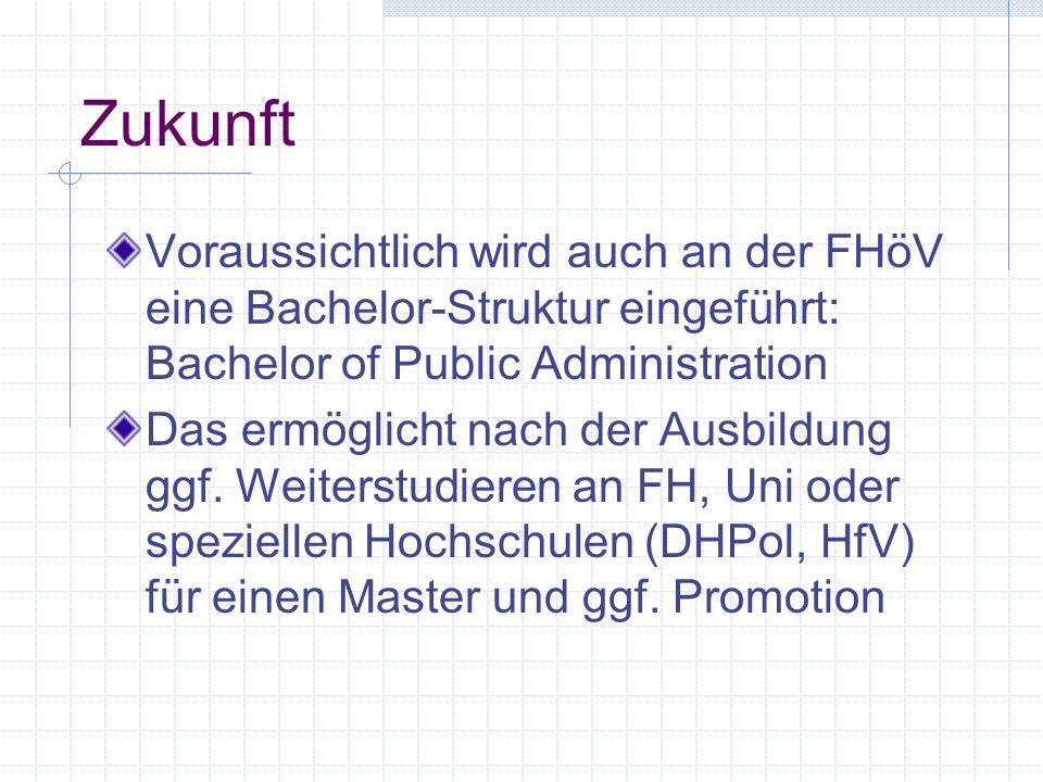 Zukunft Voraussichtlich wird auch an der FHöV eine Bachelor-Struktur eingeführt: Bachelor of Public Administration.