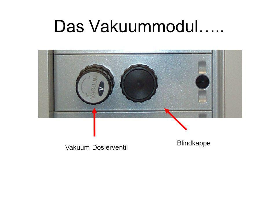 Das Vakuummodul….. Blindkappe Vakuum-Dosierventil